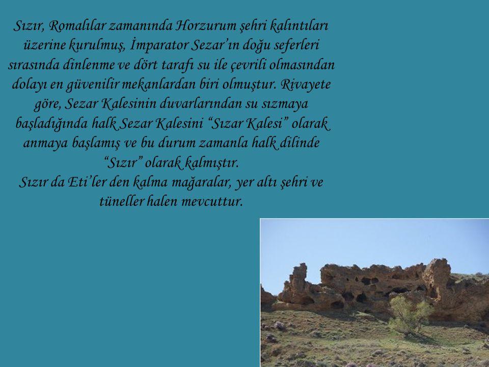 Sızır, Romalılar zamanında Horzurum şehri kalıntıları üzerine kurulmuş, İmparator Sezar'ın doğu seferleri sırasında dinlenme ve dört tarafı su ile çevrili olmasından dolayı en güvenilir mekanlardan biri olmuştur.