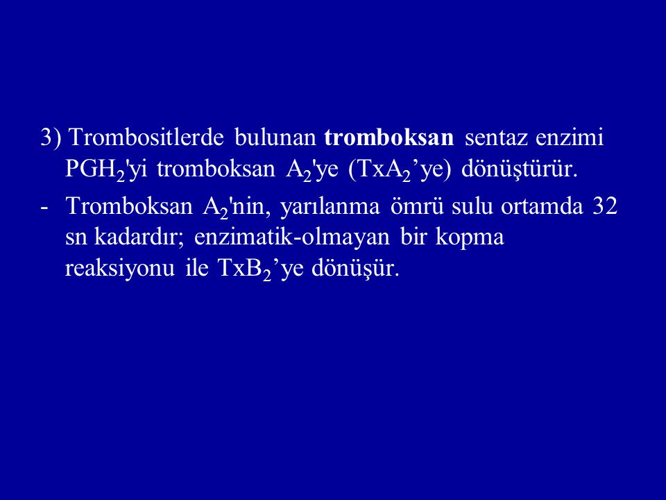 3) Trombositlerde bulunan tromboksan sentaz enzimi PGH2 yi tromboksan A2 ye (TxA2'ye) dönüştürür.