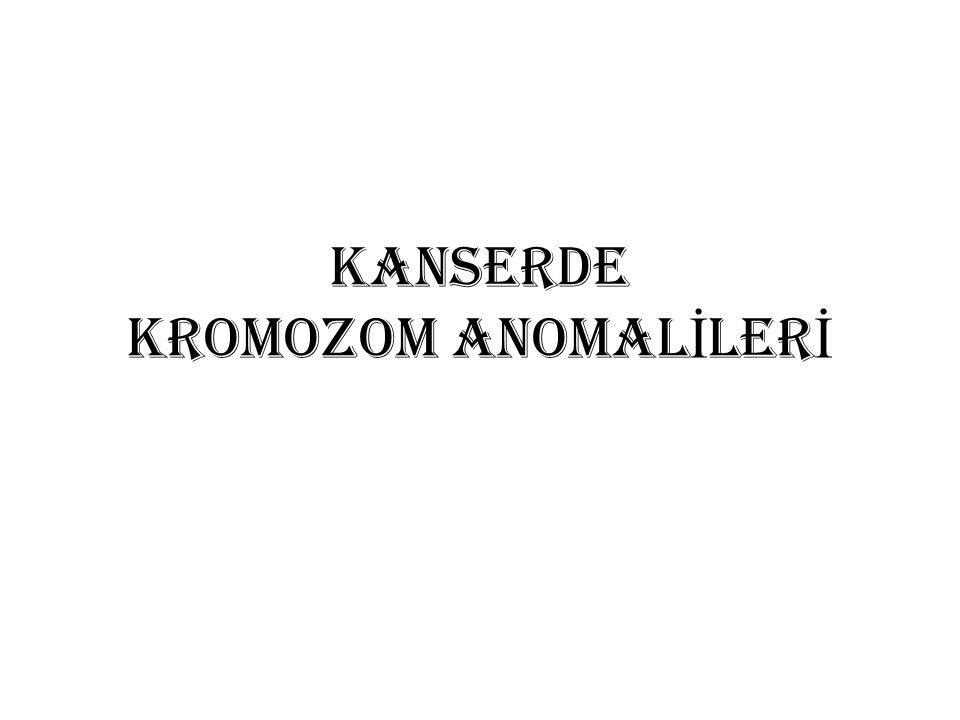 KANSERDE KROMOZOM ANOMALİLERİ