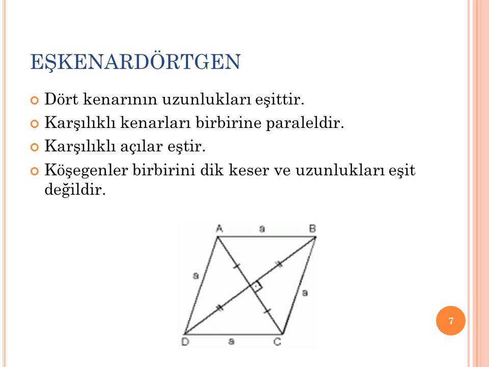 EŞKENARDÖRTGEN Dört kenarının uzunlukları eşittir.