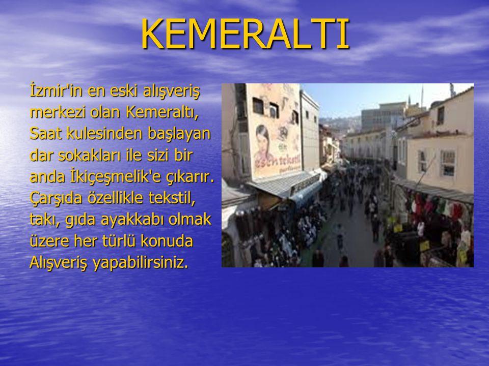 KEMERALTI İzmir in en eski alışveriş merkezi olan Kemeraltı,