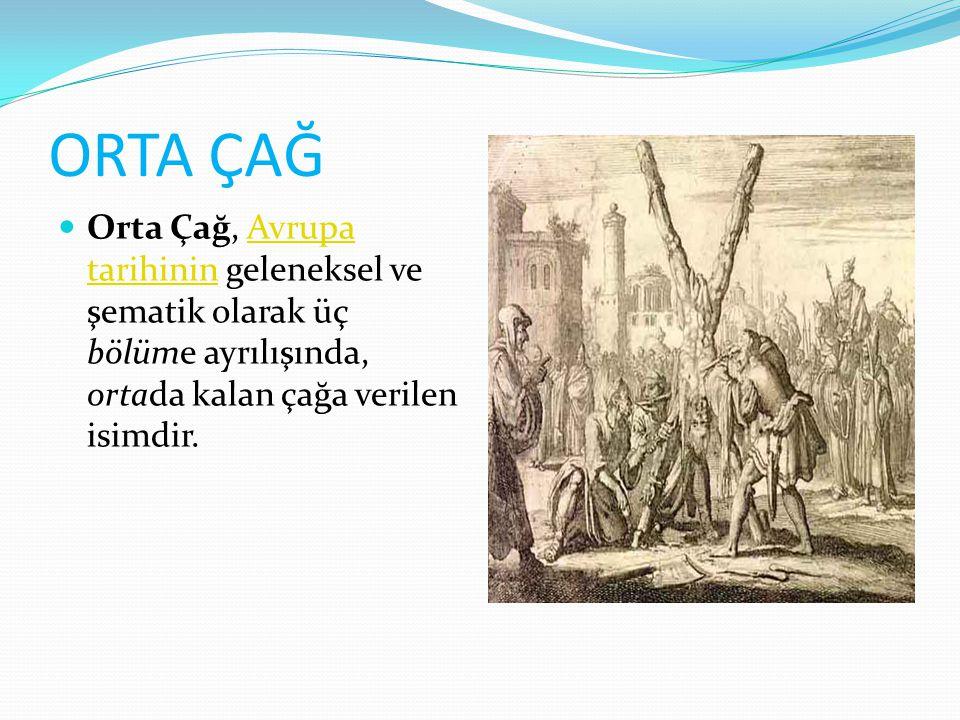 ORTA ÇAĞ Orta Çağ, Avrupa tarihinin geleneksel ve şematik olarak üç bölüme ayrılışında, ortada kalan çağa verilen isimdir.