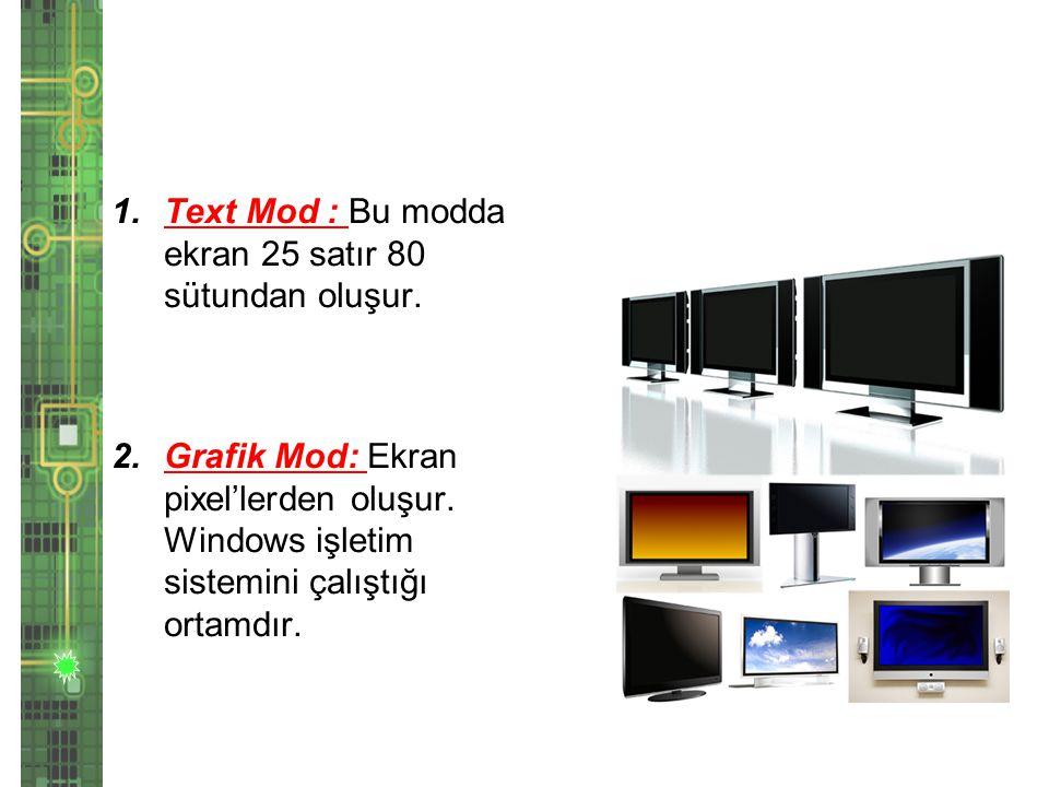Text Mod : Bu modda ekran 25 satır 80 sütundan oluşur.