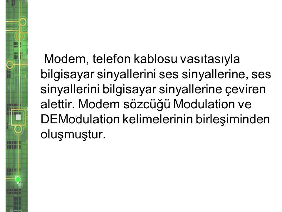 Modem, telefon kablosu vasıtasıyla bilgisayar sinyallerini ses sinyallerine, ses sinyallerini bilgisayar sinyallerine çeviren alettir.