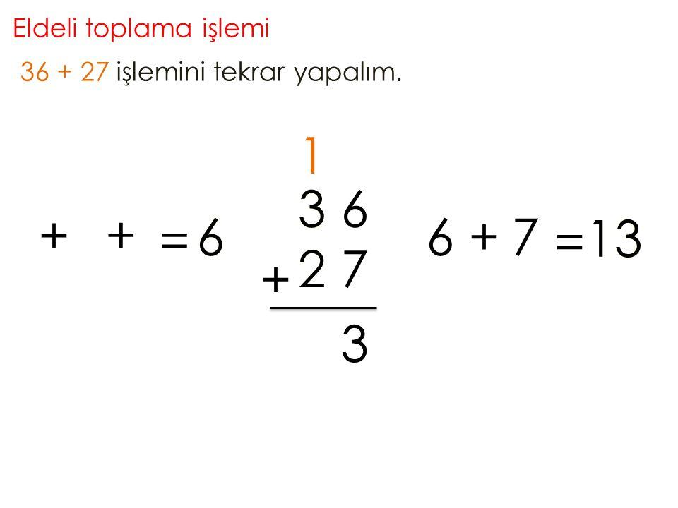1 3 3 6 + + = 6 6 6 + 7 = 13 1 3 2 2 7 + 3 Eldeli toplama işlemi