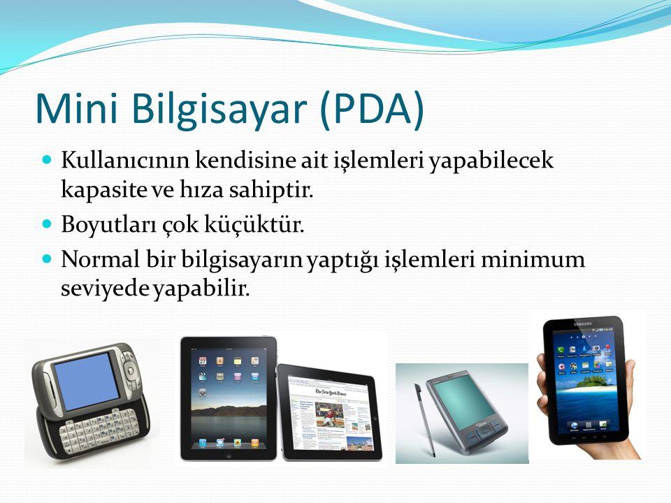 Mini Bilgisayar (PDA) Kullanıcının kendisine ait işlemleri yapabilecek kapasite ve hıza sahiptir. Boyutları çok küçüktür.