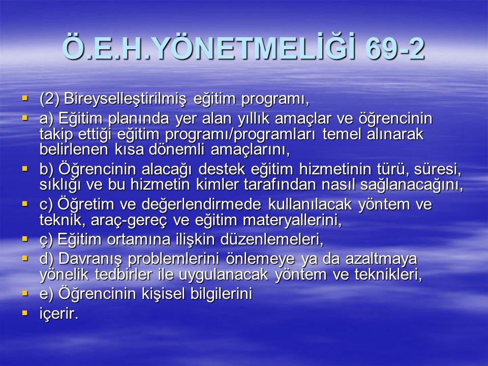 Ö.E.H.YÖNETMELİĞİ 69-2 (2) Bireyselleştirilmiş eğitim programı,