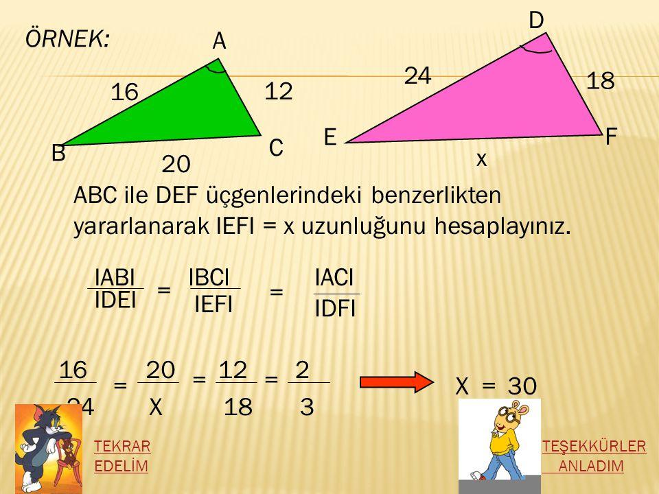 F E. D. ÖRNEK: A. C. B. 24. 18. 16. 12. x. 20. ABC ile DEF üçgenlerindeki benzerlikten yararlanarak IEFI = x uzunluğunu hesaplayınız.