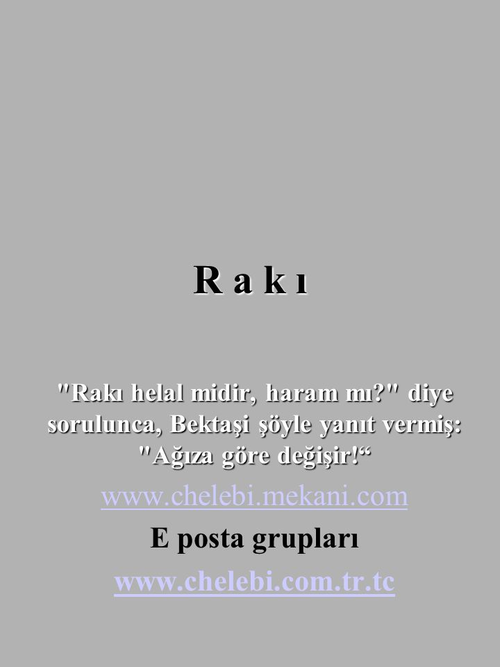 R a k ı www.chelebi.mekani.com E posta grupları www.chelebi.com.tr.tc