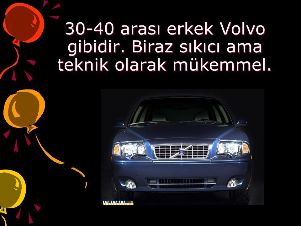 30-40 arası erkek Volvo gibidir