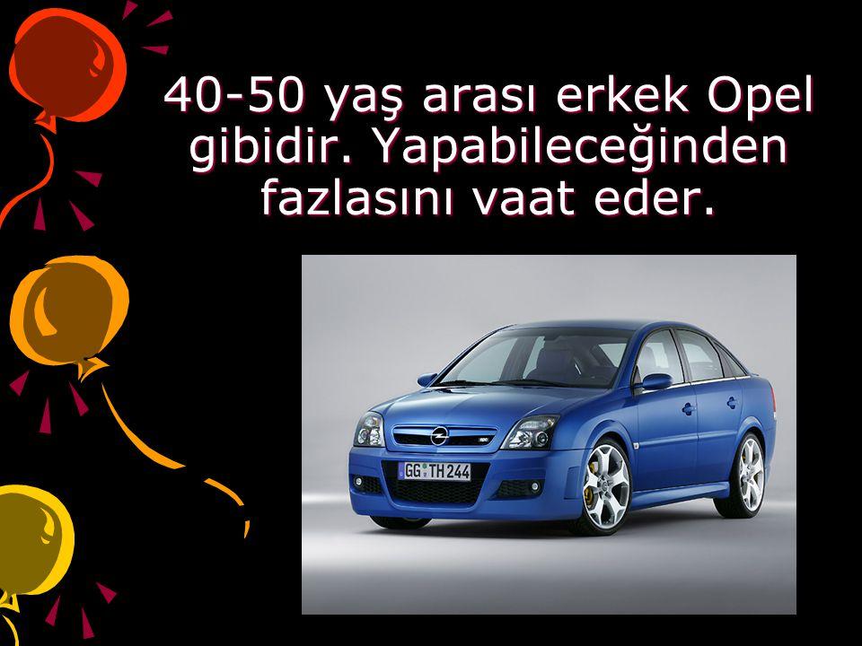 40-50 yaş arası erkek Opel gibidir