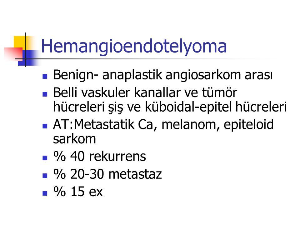 Hemangioendotelyoma Benign- anaplastik angiosarkom arası