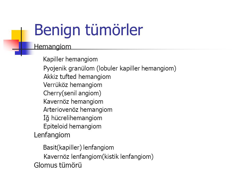 Benign tümörler Kapiller hemangiom Basit(kapiller) lenfangiom