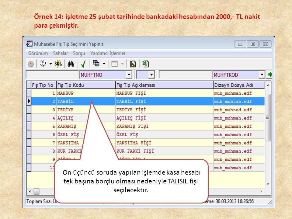 Örnek 14: işletme 25 şubat tarihinde bankadaki hesabından 2000,- TL nakit para çekmiştir.