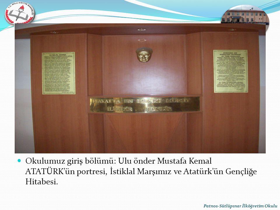 Okulumuz giriş bölümü: Ulu önder Mustafa Kemal ATATÜRK'ün portresi, İstiklal Marşımız ve Atatürk'ün Gençliğe Hitabesi.