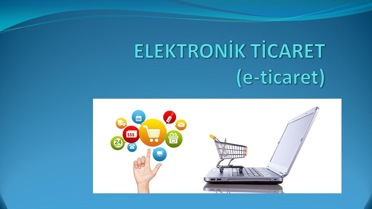 ELEKTRONİK TİCARET (e-ticaret)