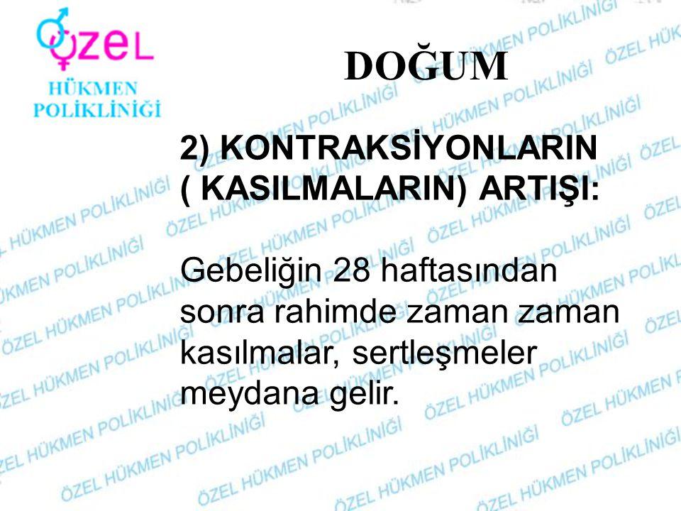 DOĞUM 2) KONTRAKSİYONLARIN ( KASILMALARIN) ARTIŞI: