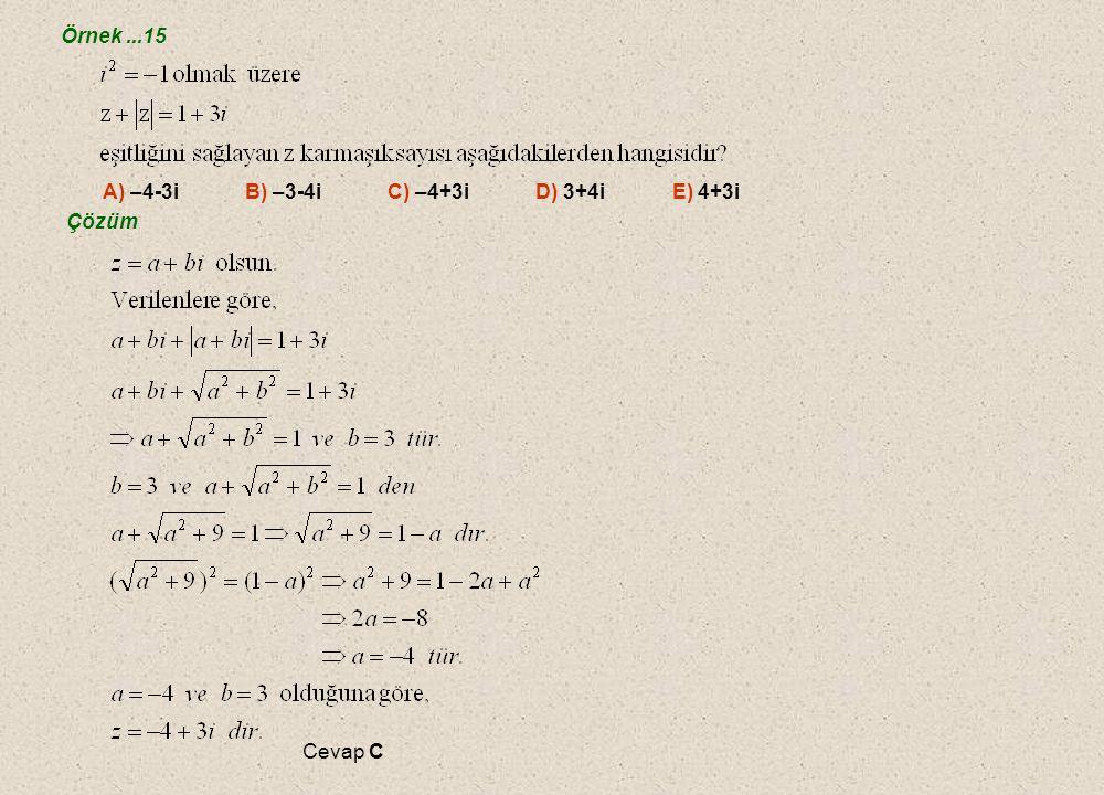Örnek ...15 A) –4-3i B) –3-4i C) –4+3i D) 3+4i E) 4+3i.
