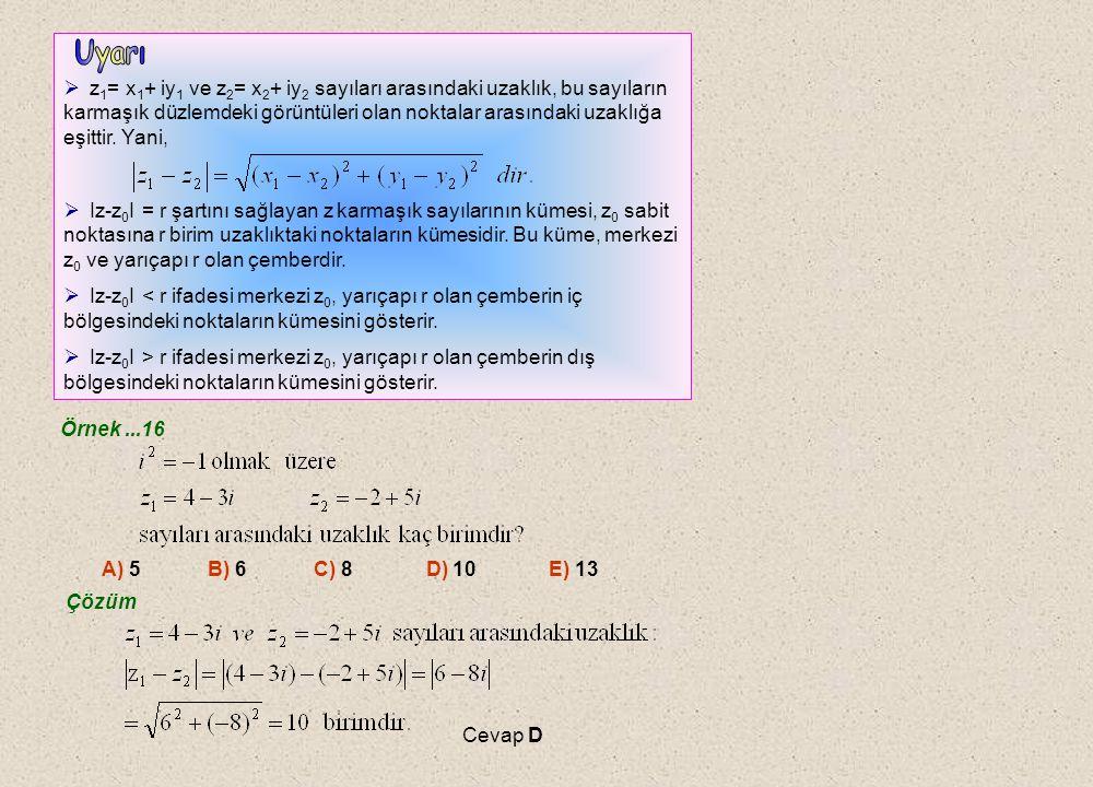 z1= x1+ iy1 ve z2= x2+ iy2 sayıları arasındaki uzaklık, bu sayıların karmaşık düzlemdeki görüntüleri olan noktalar arasındaki uzaklığa eşittir. Yani,