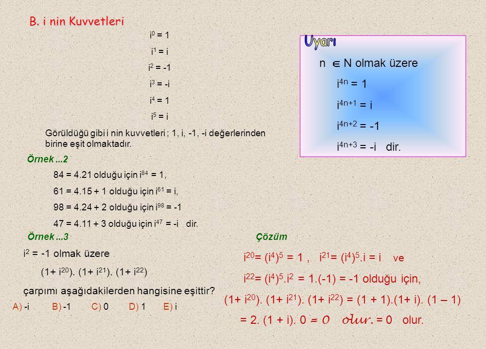 Uyarı B. i nin Kuvvetleri i4n = 1 i4n+1 = i i4n+2 = -1 i4n+3 = -i dir.