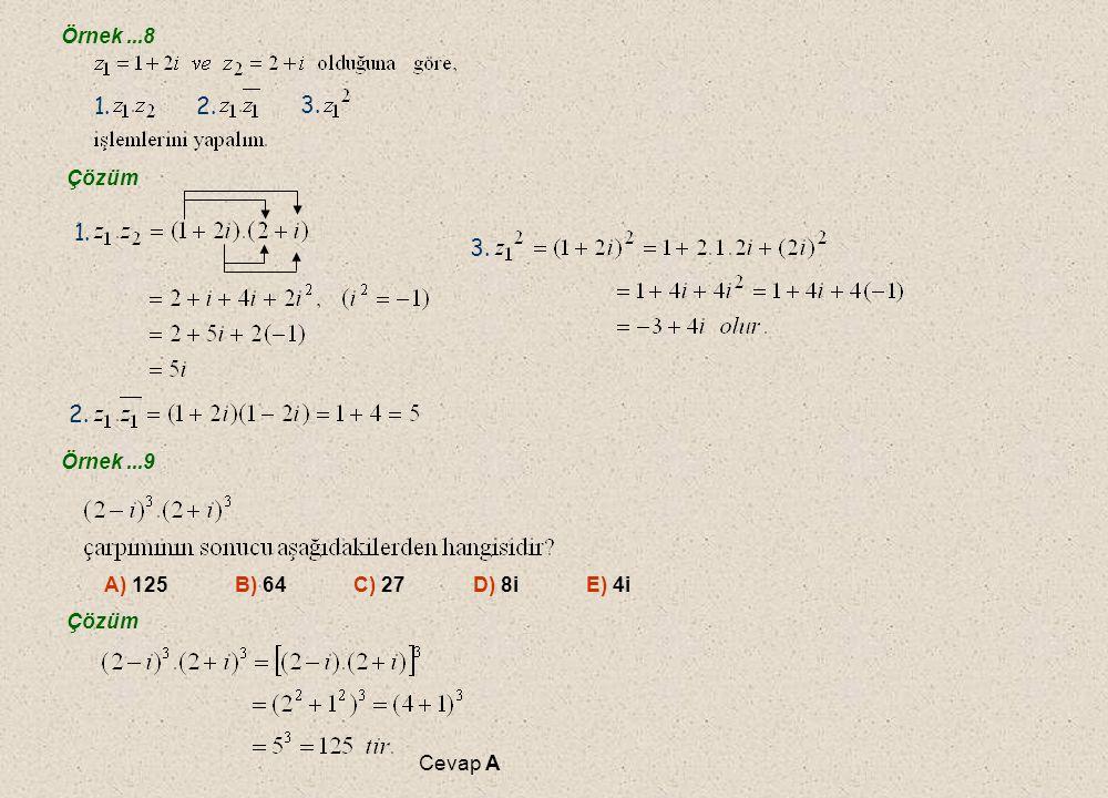 Örnek ...8 1. 2. 3. Çözüm. 1. 3. 2. Örnek ...9. A) 125 B) 64 C) 27 D) 8i E) 4i.