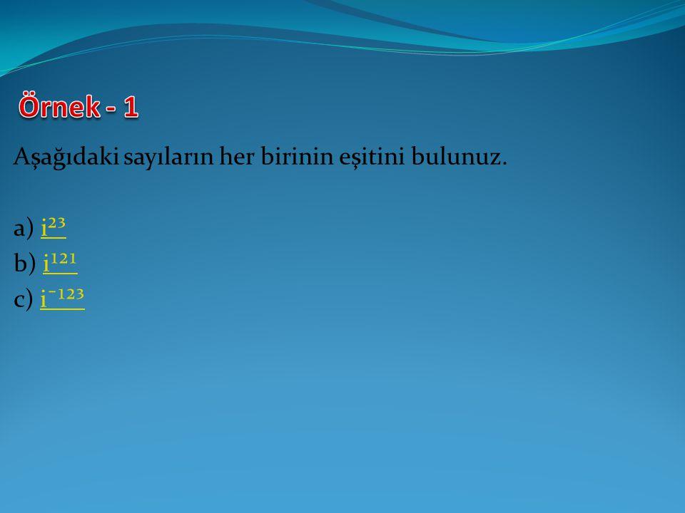 Örnek - 1 Aşağıdaki sayıların her birinin eşitini bulunuz. a) i²³
