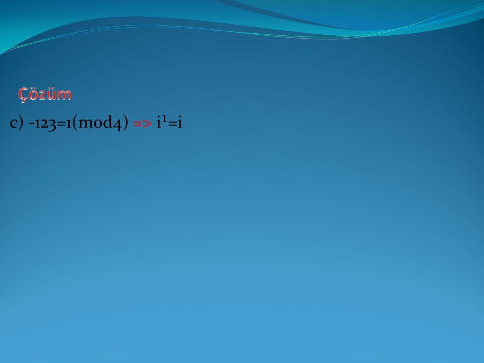 Çözüm c) -123=1(mod4) => i¹=i