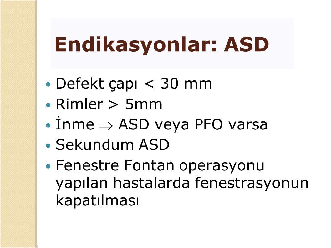 Endikasyonlar: ASD Defekt çapı < 30 mm Rimler > 5mm