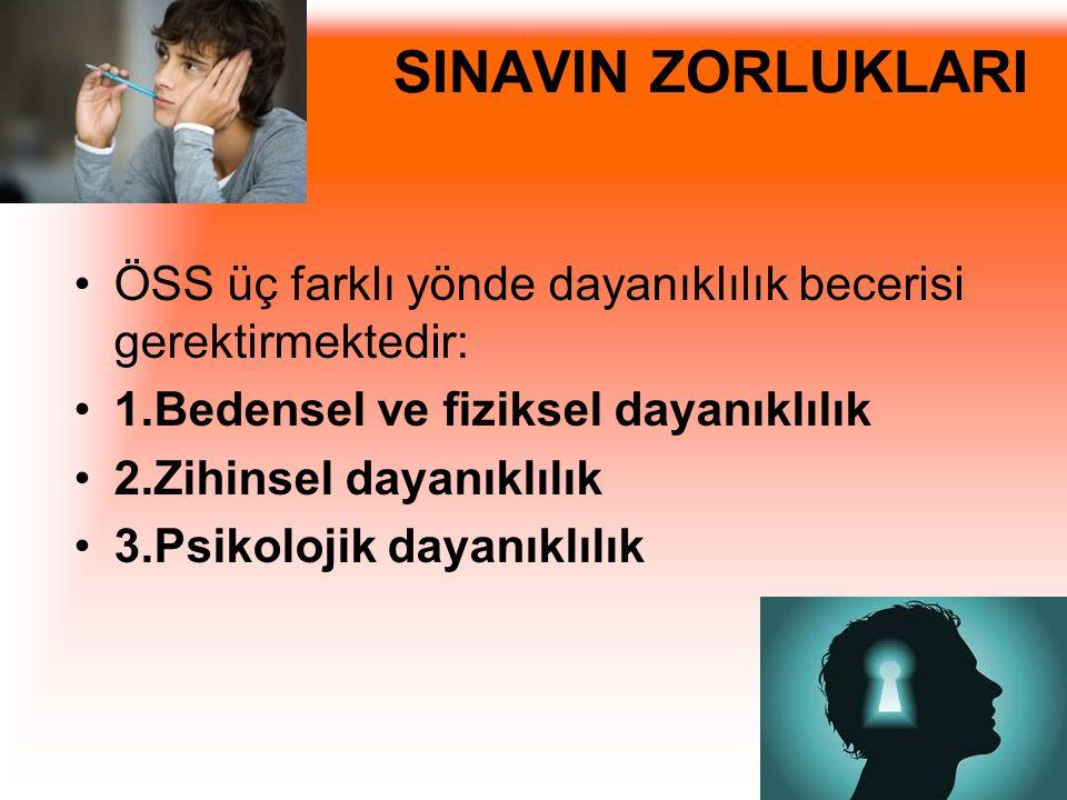 SINAVIN ZORLUKLARI ÖSS üç farklı yönde dayanıklılık becerisi gerektirmektedir: 1.Bedensel ve fiziksel dayanıklılık.