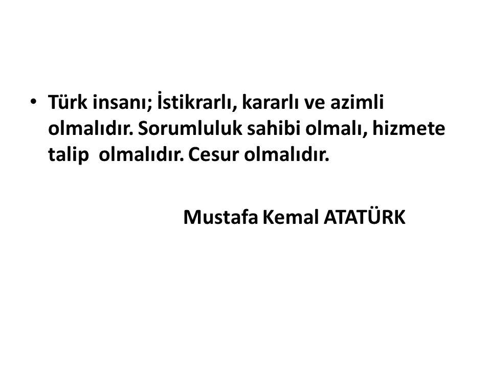 Türk insanı; İstikrarlı, kararlı ve azimli olmalıdır
