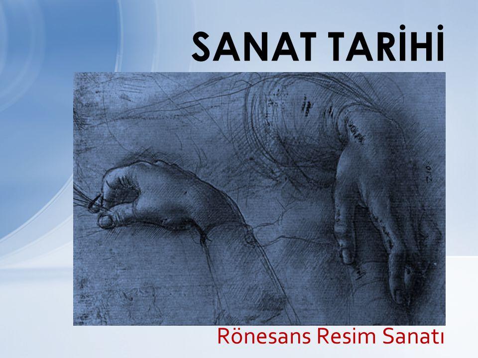 SANAT TARİHİ Rönesans Resim Sanatı