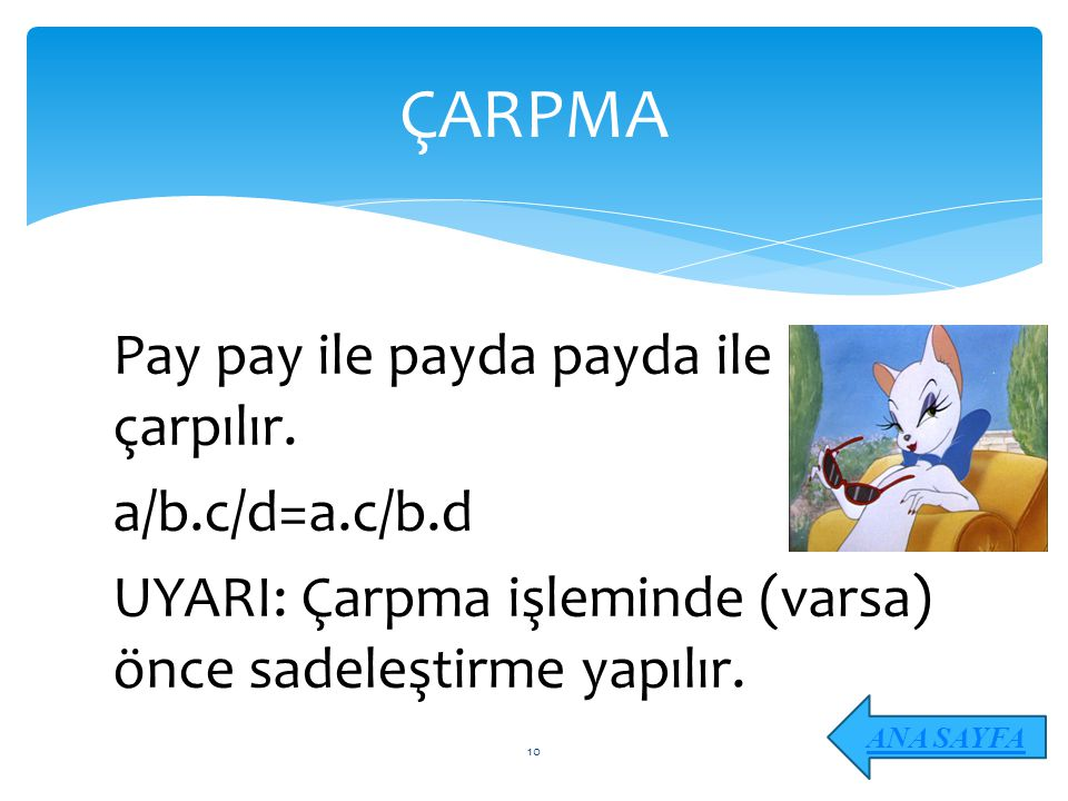 ÇARPMA Pay pay ile payda payda ile çarpılır. a/b.c/d=a.c/b.d UYARI: Çarpma işleminde (varsa) önce sadeleştirme yapılır.