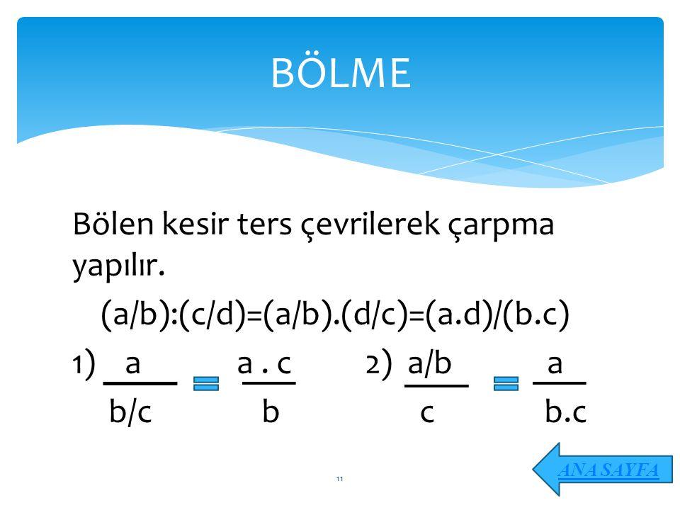 BÖLME Bölen kesir ters çevrilerek çarpma yapılır. (a/b):(c/d)=(a/b).(d/c)=(a.d)/(b.c) 1) a a . c 2) a/b a b/c b c b.c