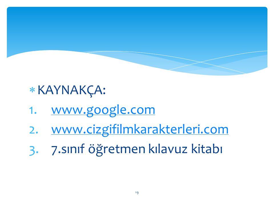 KAYNAKÇA: www.google.com www.cizgifilmkarakterleri.com 7.sınıf öğretmen kılavuz kitabı