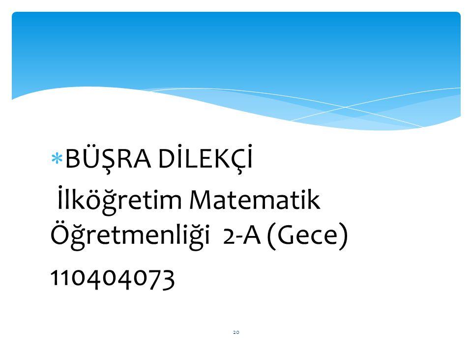 BÜŞRA DİLEKÇİ İlköğretim Matematik Öğretmenliği 2-A (Gece) 110404073
