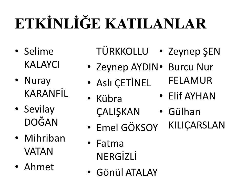 ETKİNLİĞE KATILANLAR Ahmet TÜRKKOLLU Selime KALAYCI Zeynep ŞEN