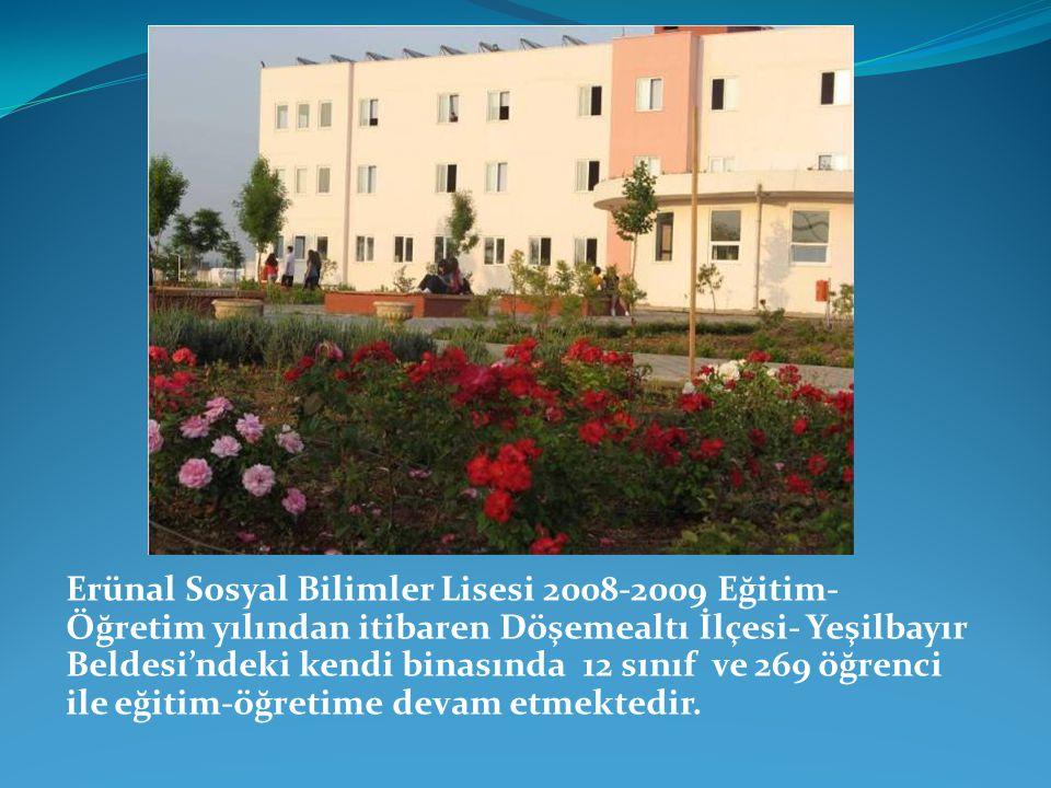 Erünal Sosyal Bilimler Lisesi 2008-2009 Eğitim-Öğretim yılından itibaren Döşemealtı İlçesi- Yeşilbayır Beldesi'ndeki kendi binasında 12 sınıf ve 269 öğrenci ile eğitim-öğretime devam etmektedir.