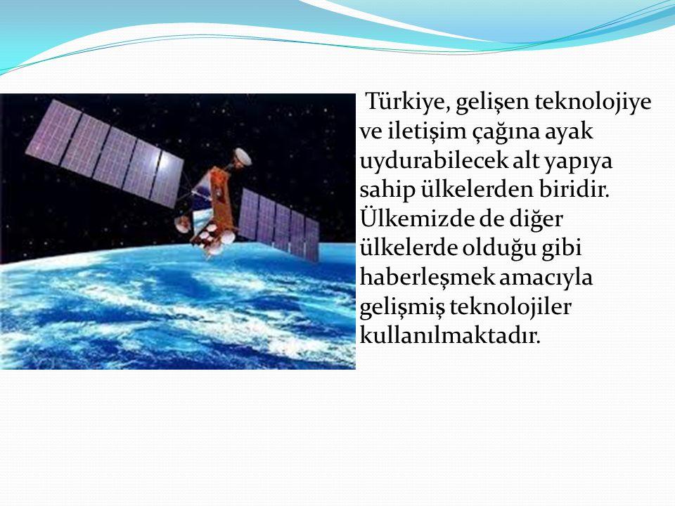 Türkiye, gelişen teknolojiye ve iletişim çağına ayak uydurabilecek alt yapıya sahip ülkelerden biridir.