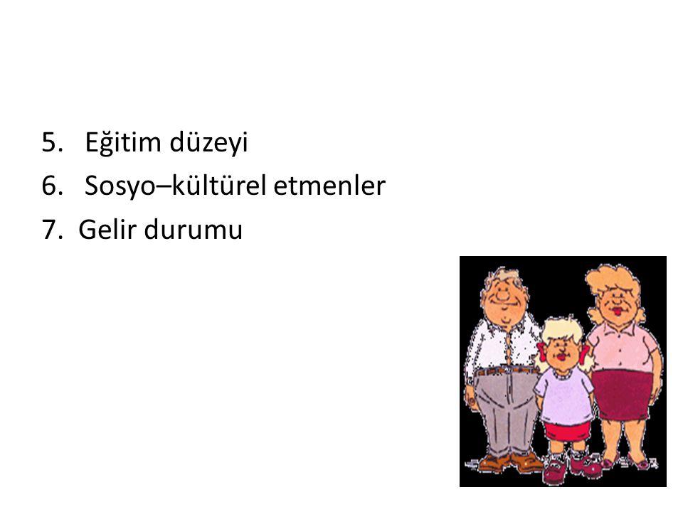 5. Eğitim düzeyi 6. Sosyo–kültürel etmenler 7. Gelir durumu