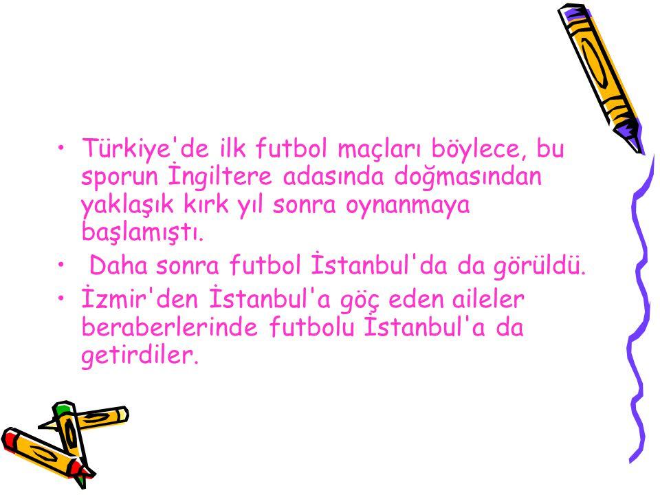 Türkiye de ilk futbol maçları böylece, bu sporun İngiltere adasında doğmasından yaklaşık kırk yıl sonra oynanmaya başlamıştı.