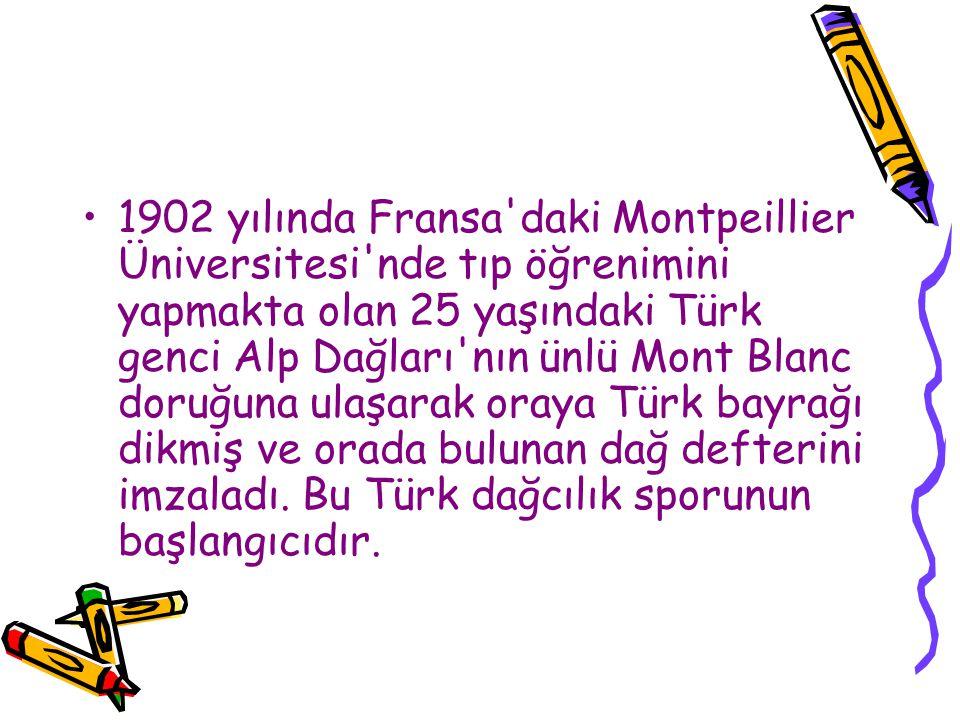 1902 yılında Fransa daki Montpeillier Üniversitesi nde tıp öğrenimini yapmakta olan 25 yaşındaki Türk genci Alp Dağları nın ünlü Mont Blanc doruğuna ulaşarak oraya Türk bayrağı dikmiş ve orada bulunan dağ defterini imzaladı.