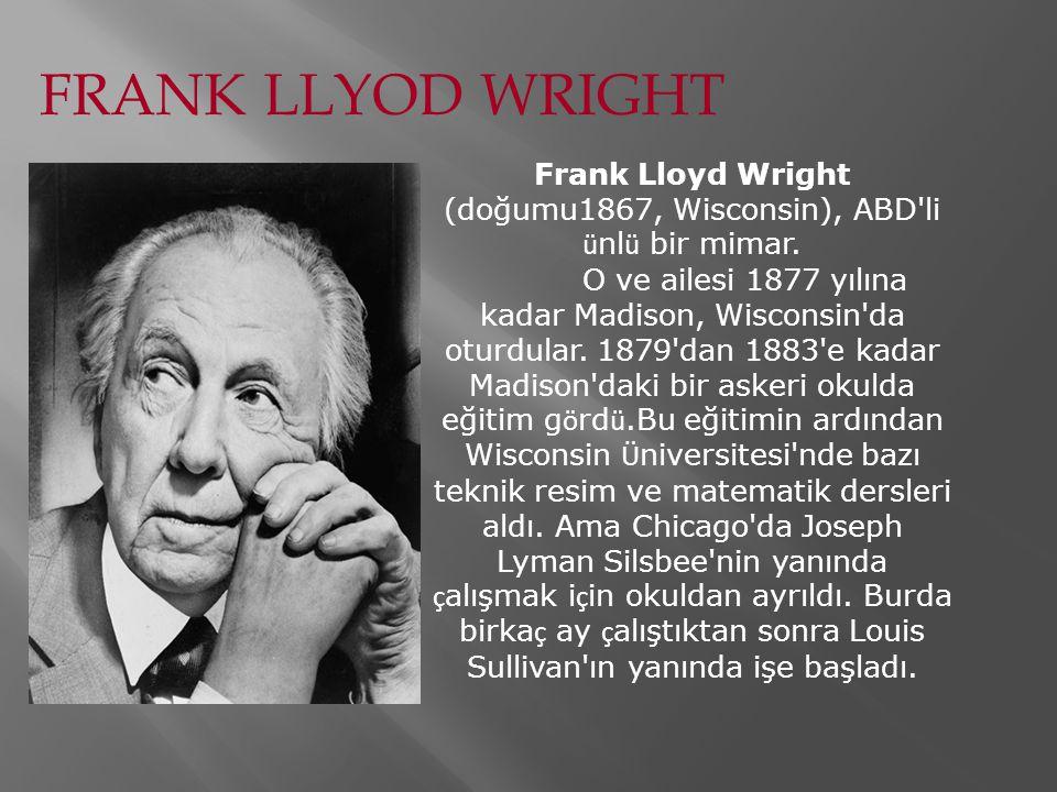 Frank Lloyd Wright (doğumu1867, Wisconsin), ABD li ünlü bir mimar.