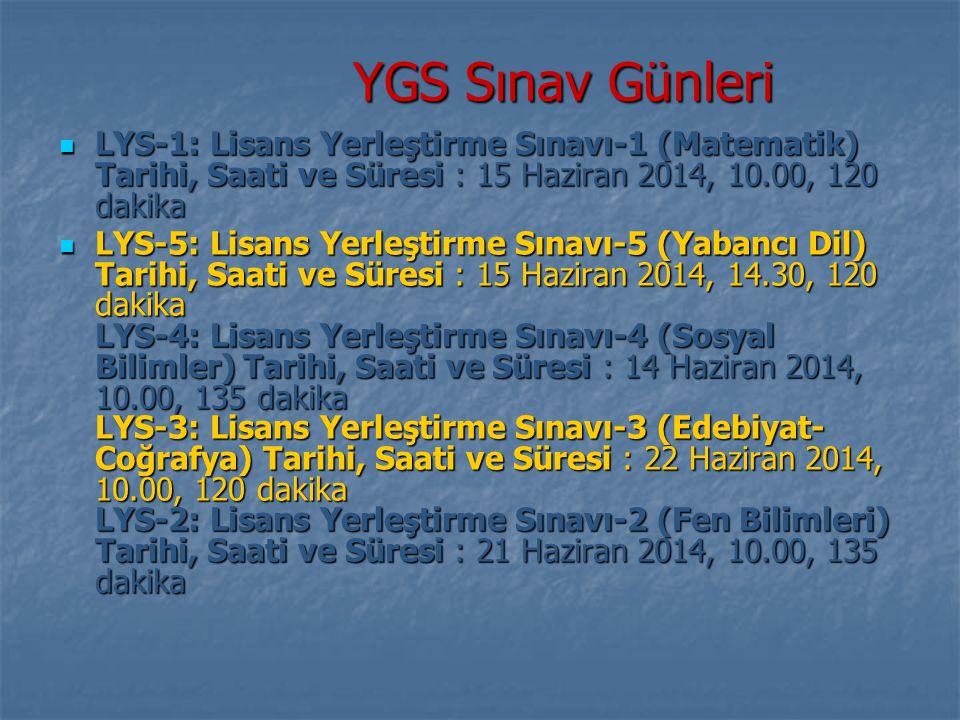 YGS Sınav Günleri LYS-1: Lisans Yerleştirme Sınavı-1 (Matematik) Tarihi, Saati ve Süresi : 15 Haziran 2014, 10.00, 120 dakika.