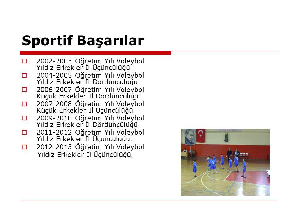 Sportif Başarılar 2002-2003 Öğretim Yılı Voleybol Yıldız Erkekler İl Üçüncülüğü. 2004-2005 Öğretim Yılı Voleybol Yıldız Erkekler İl Dördüncülüğü.