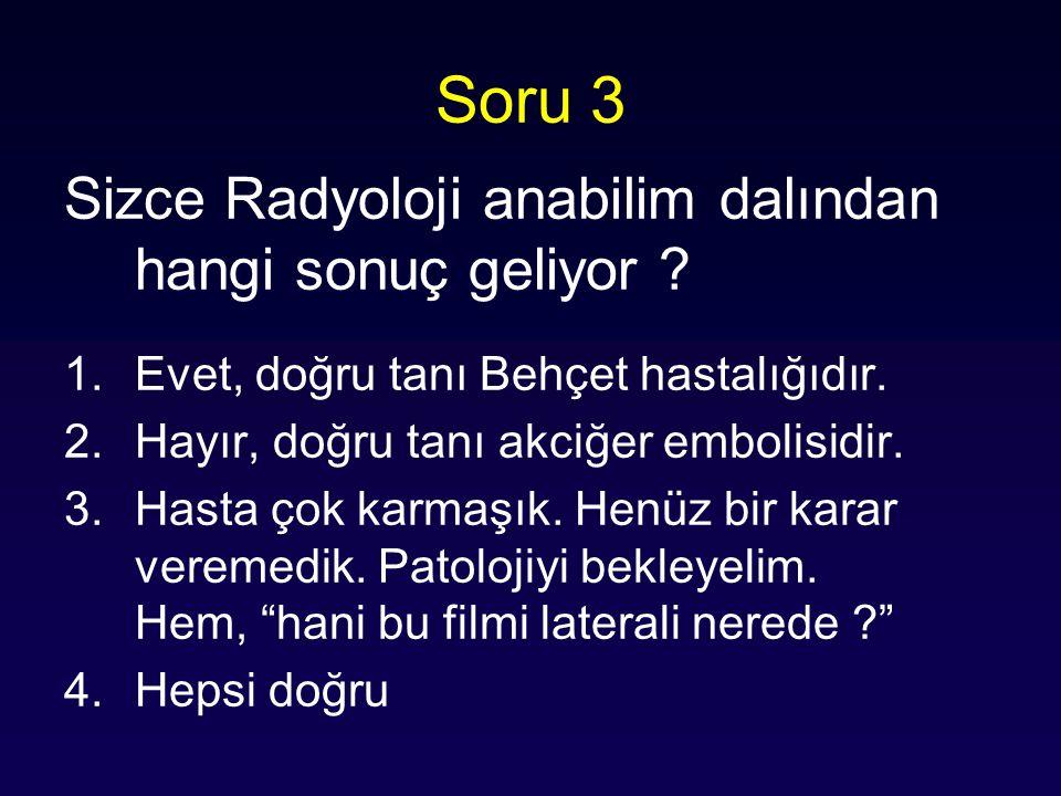 Soru 3 Sizce Radyoloji anabilim dalından hangi sonuç geliyor