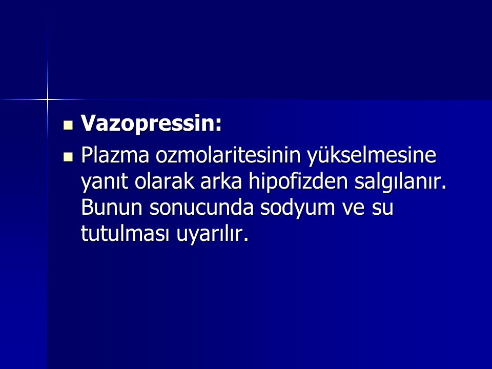 Vazopressin: Plazma ozmolaritesinin yükselmesine yanıt olarak arka hipofizden salgılanır.