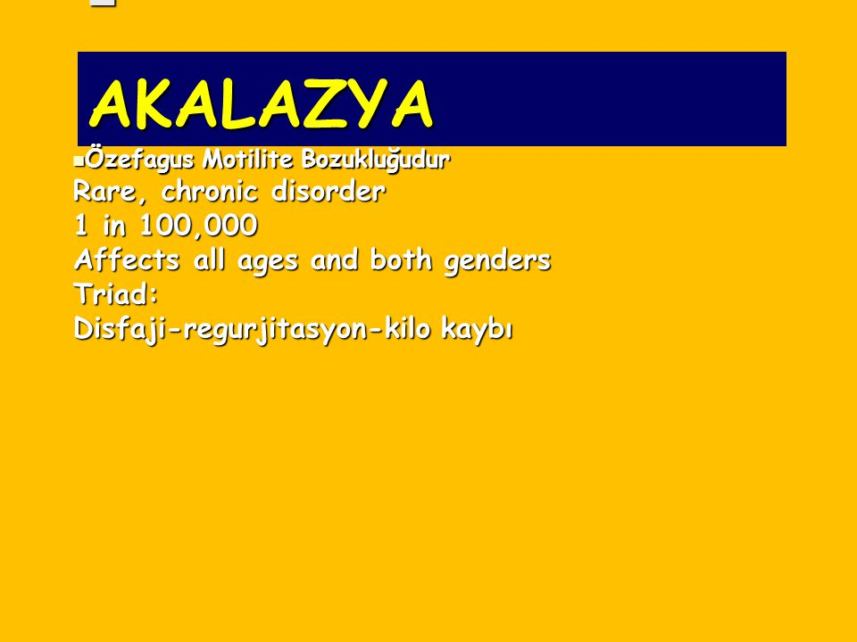 AKALAZYA Rare, chronic disorder 1 in 100,000