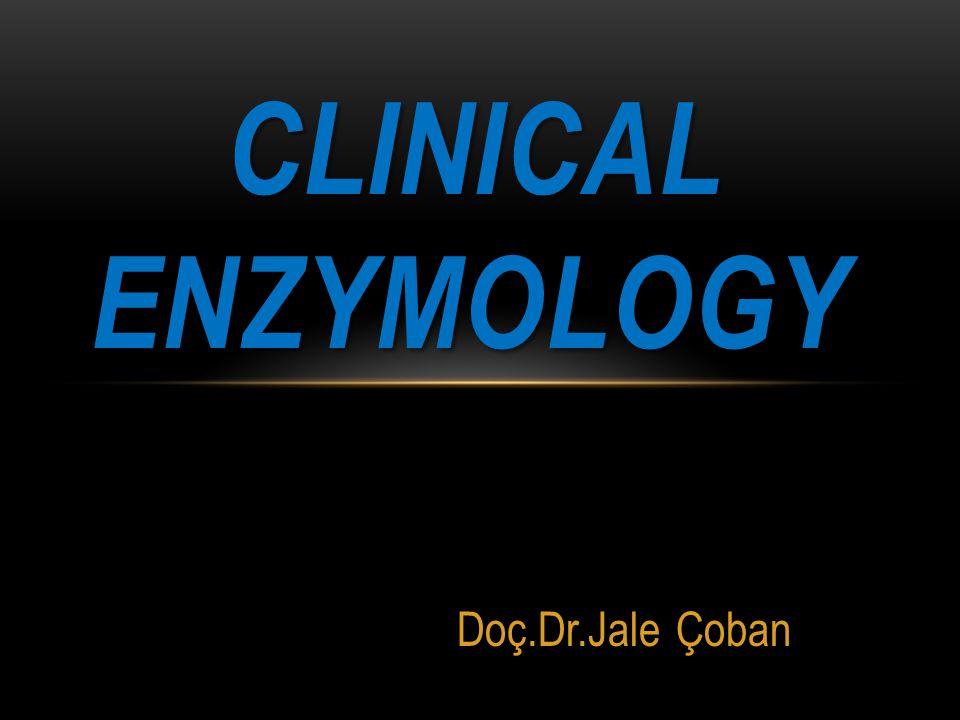 Doç.Dr.Jale Çoban Clinical Enzymology AMAÇ: