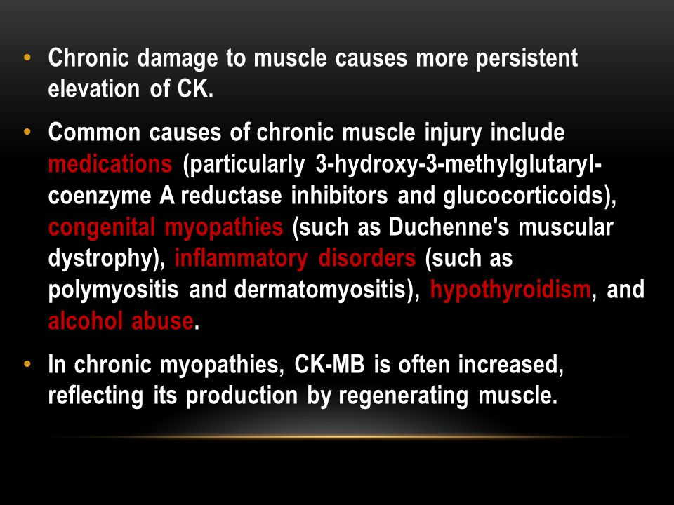Chronic damage to muscle causes more persistent elevation of CK.