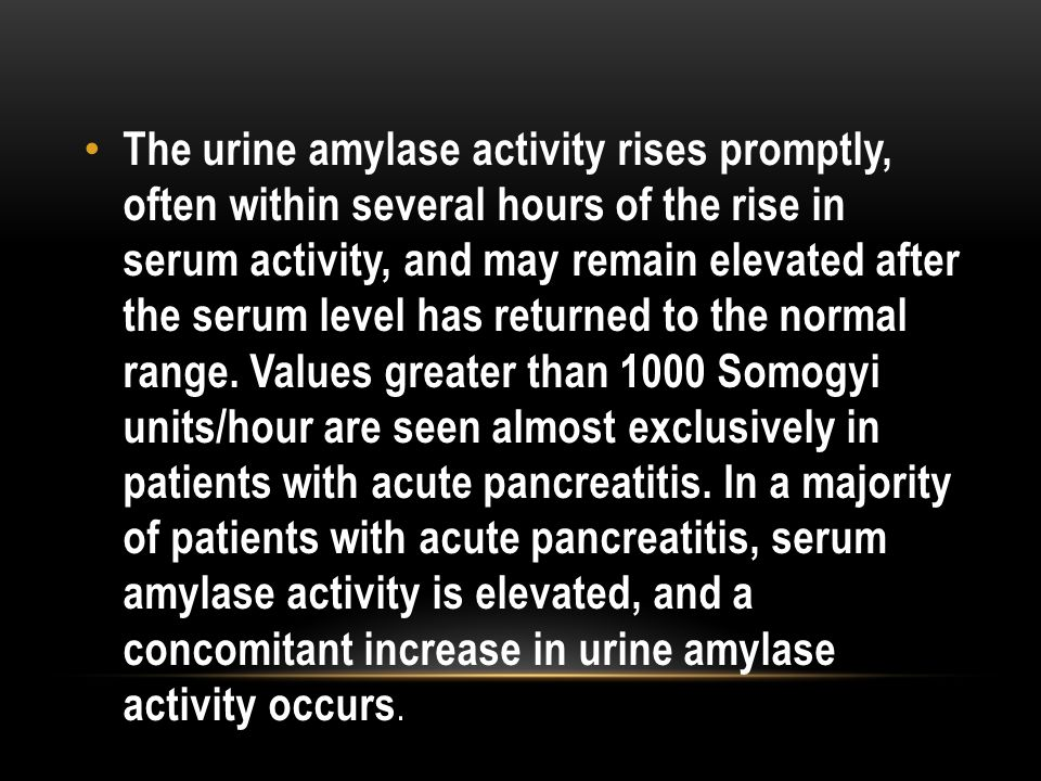 The urine amylase activity rises promptly, often within several hours of the rise in serum activity, and may remain elevated after the serum level has returned to the normal range.